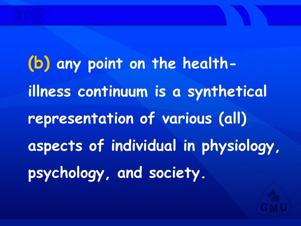 (b) any point on the health-illness continuum is a synthetical representation of various (all) aspects of individual in physiology, psychology, and society.