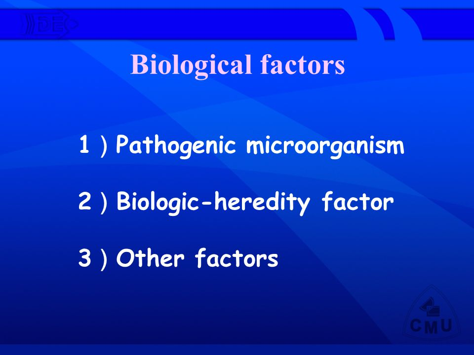 Biological factors 1)Pathogenic microorganism