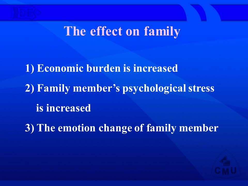 The effect on family 1) Economic burden is increased