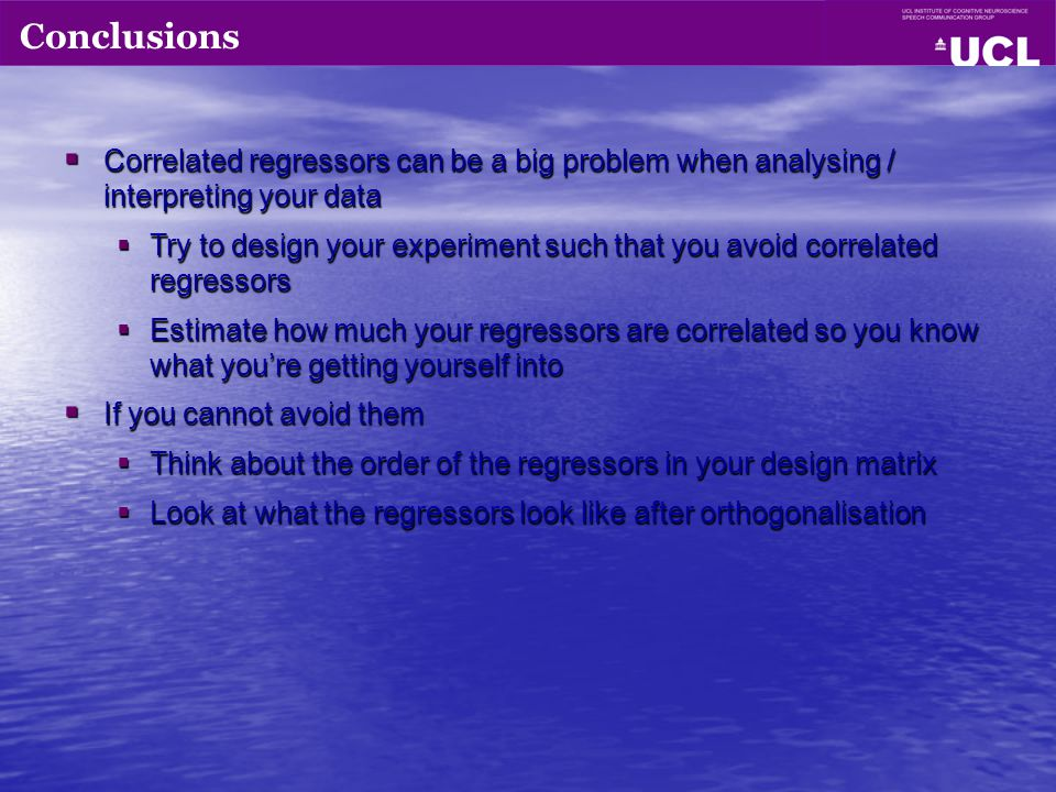 Conclusions Correlated regressors can be a big problem when analysing / interpreting your data.