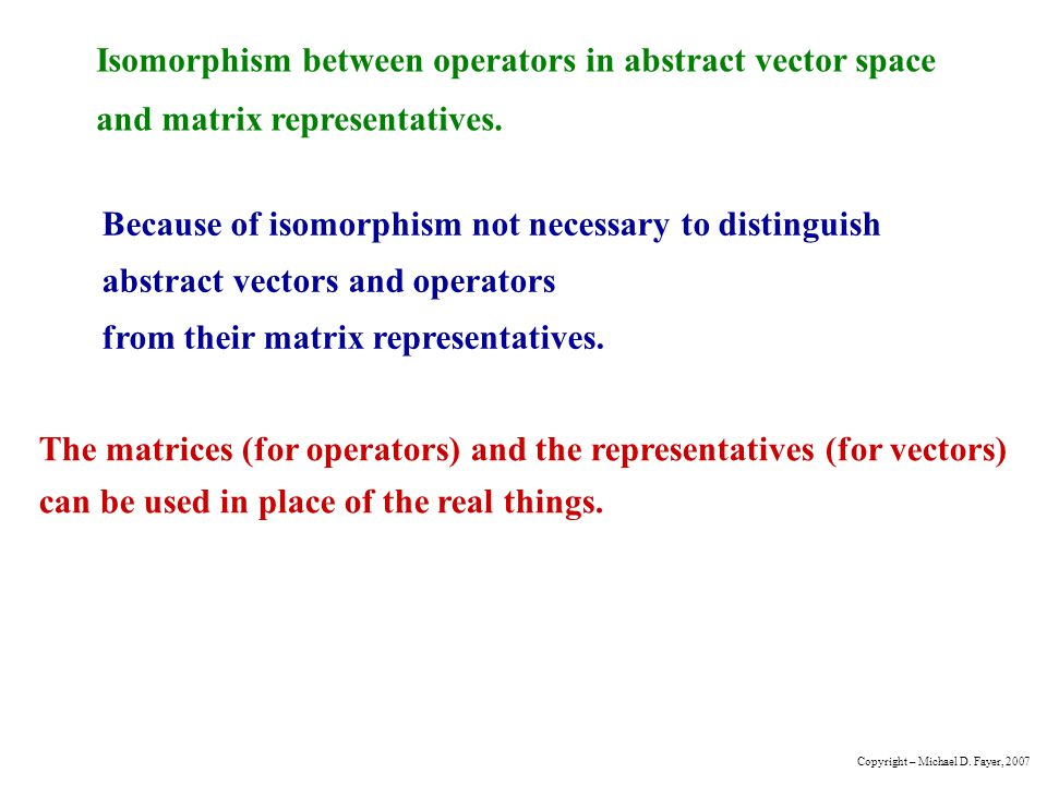 Isomorphism between operators in abstract vector space and matrix representatives.