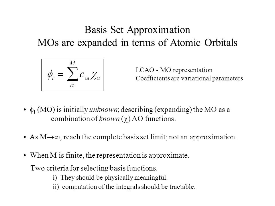 Basis Set Approximation MOs are expanded in terms of Atomic Orbitals