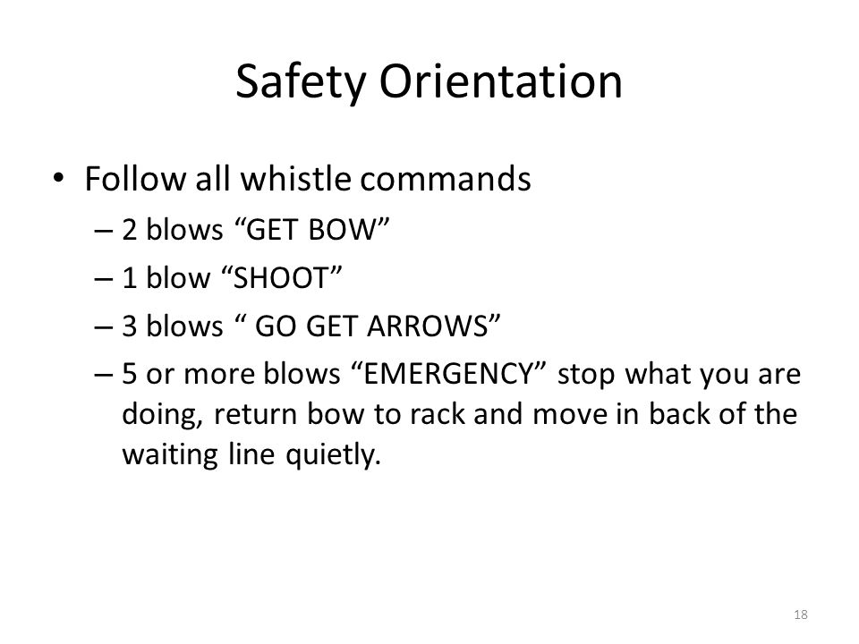 Safety Orientation Follow all whistle commands 2 blows GET BOW
