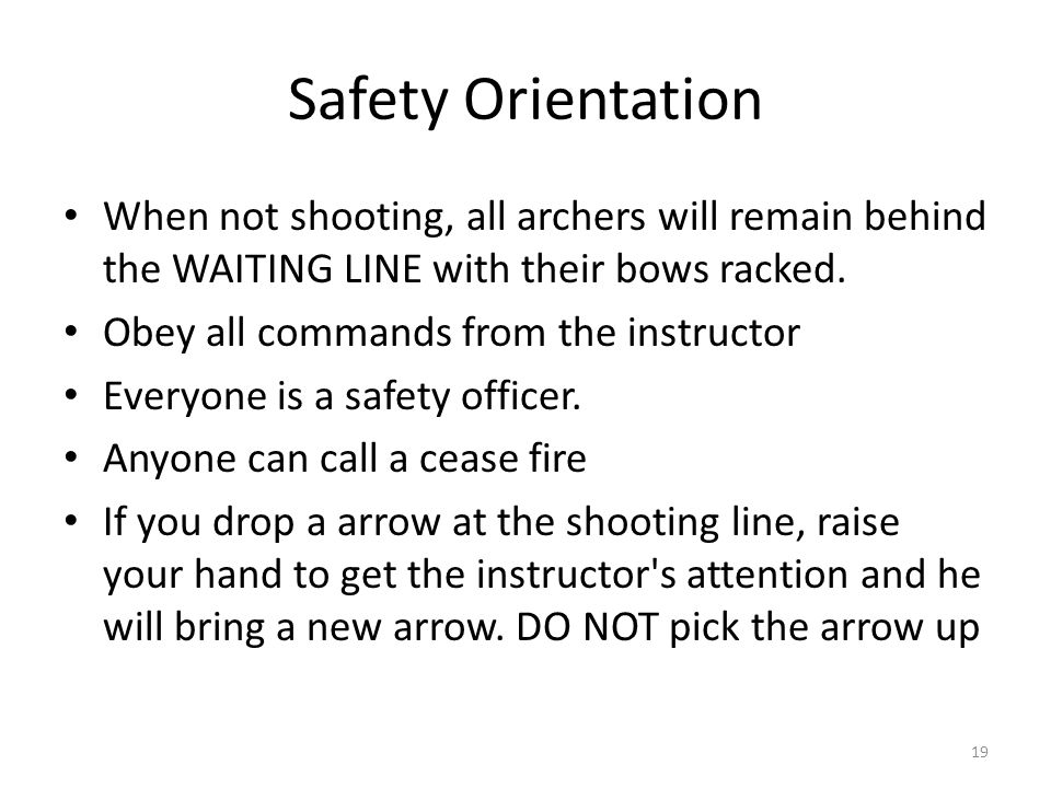 Safety Orientation When not shooting, all archers will remain behind the WAITING LINE with their bows racked.