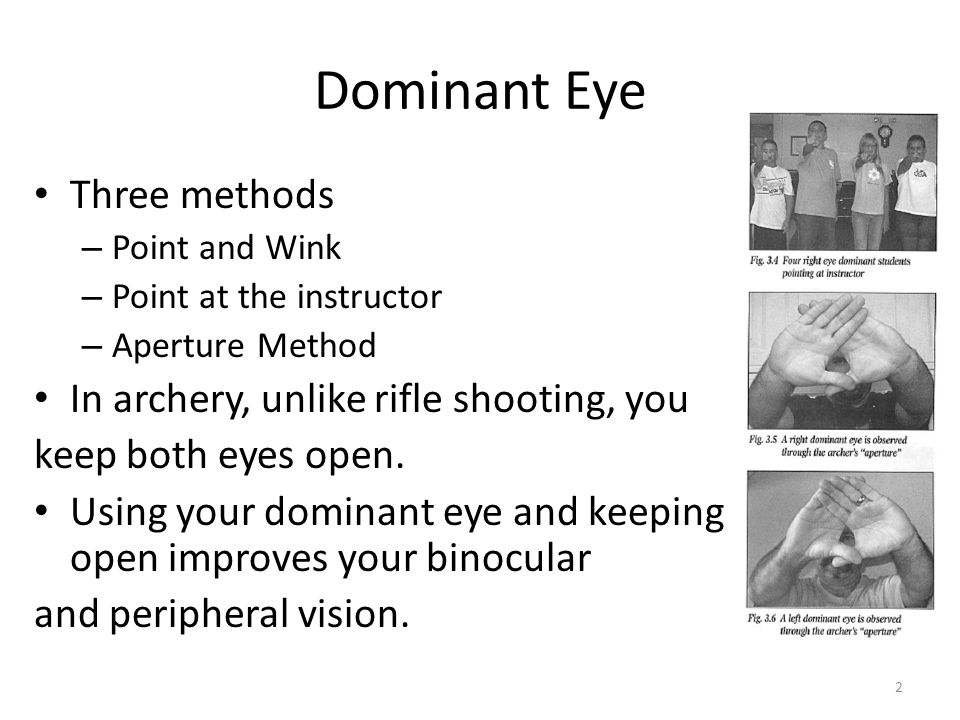 Dominant Eye Three methods In archery, unlike rifle shooting, you