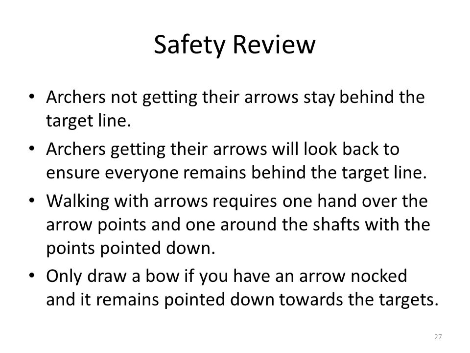 Safety Review Archers not getting their arrows stay behind the target line.