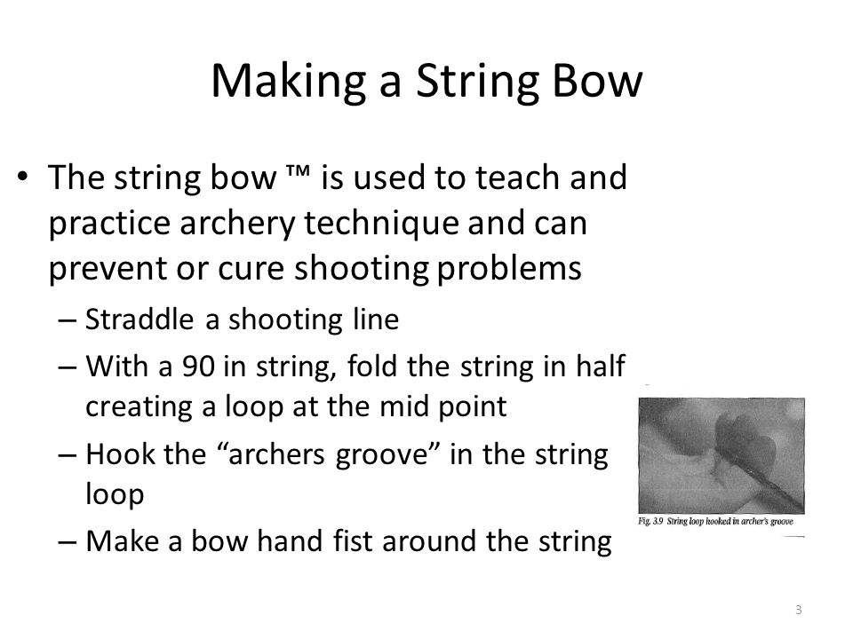 Making a String Bow The string bow ™ is used to teach and practice archery technique and can prevent or cure shooting problems.