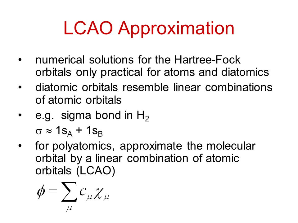 LCAO Approximation numerical solutions for the Hartree-Fock orbitals only practical for atoms and diatomics.