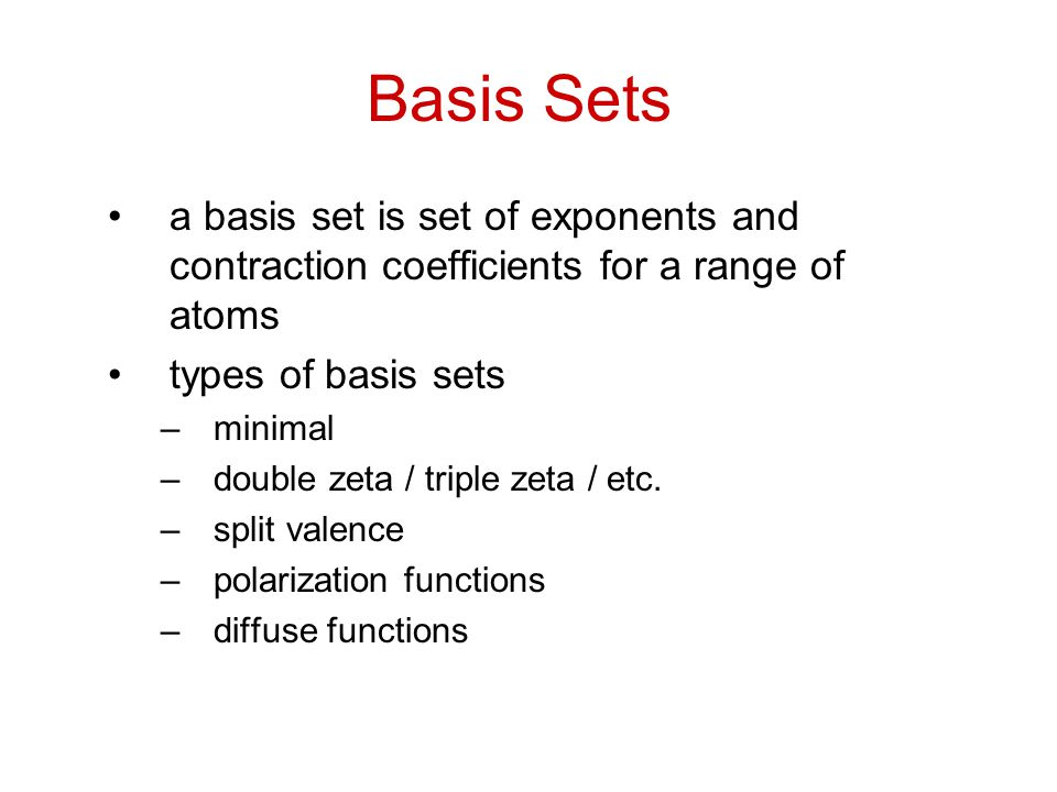 Basis Sets a basis set is set of exponents and contraction coefficients for a range of atoms. types of basis sets.