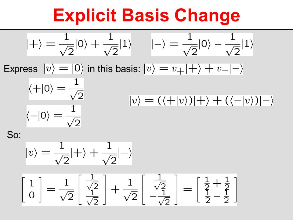 Explicit Basis Change Express in this basis: So: