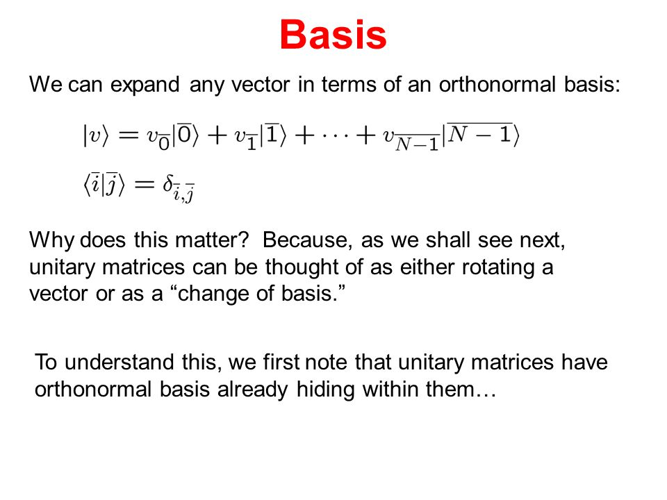 Basis We can expand any vector in terms of an orthonormal basis: