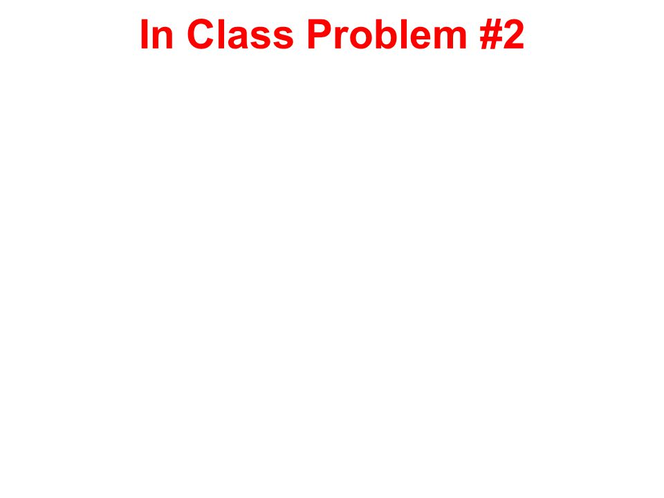 In Class Problem #2