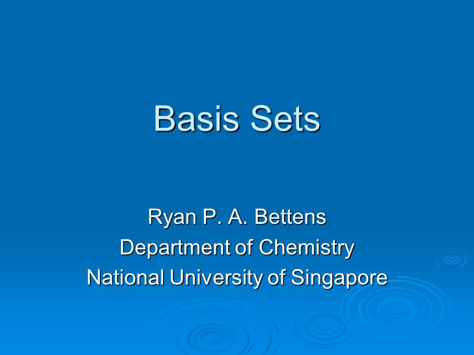 Basis Sets Ryan P. A. Bettens Department of Chemistry