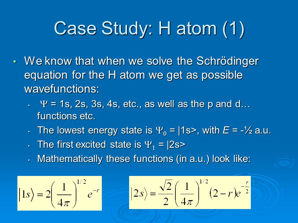 Case Study: H atom (1) We know that when we solve the Schrödinger equation for the H atom we get as possible wavefunctions: