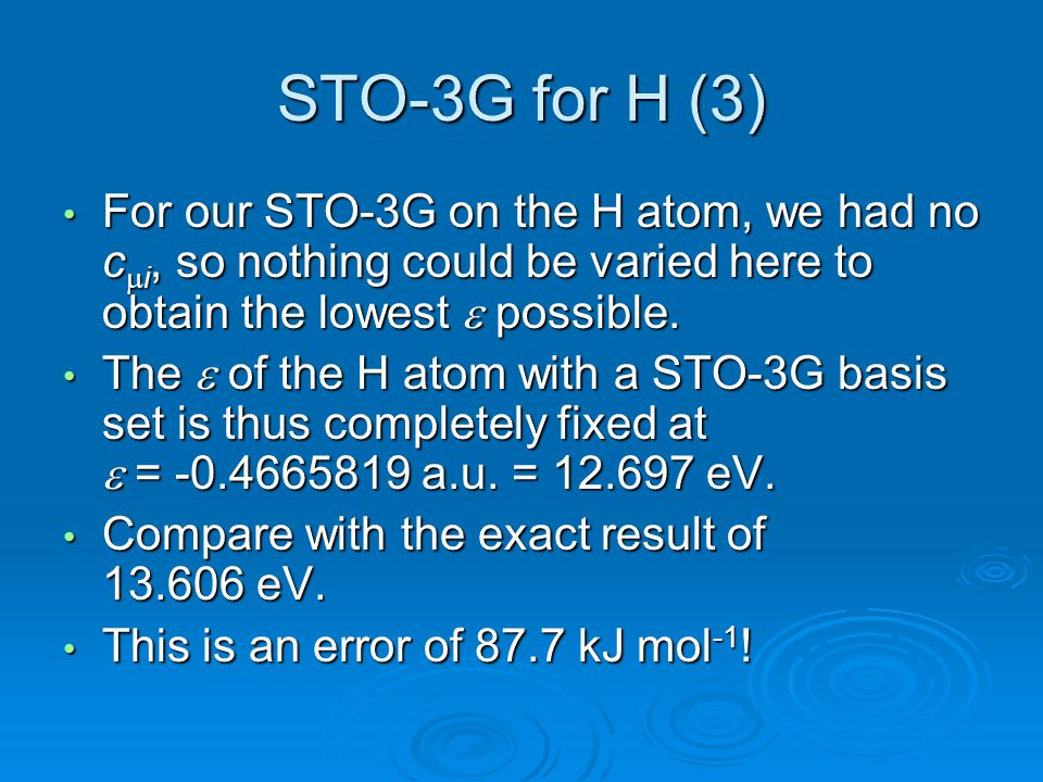 STO-3G for H (3) For our STO-3G on the H atom, we had no cmi, so nothing could be varied here to obtain the lowest e possible.