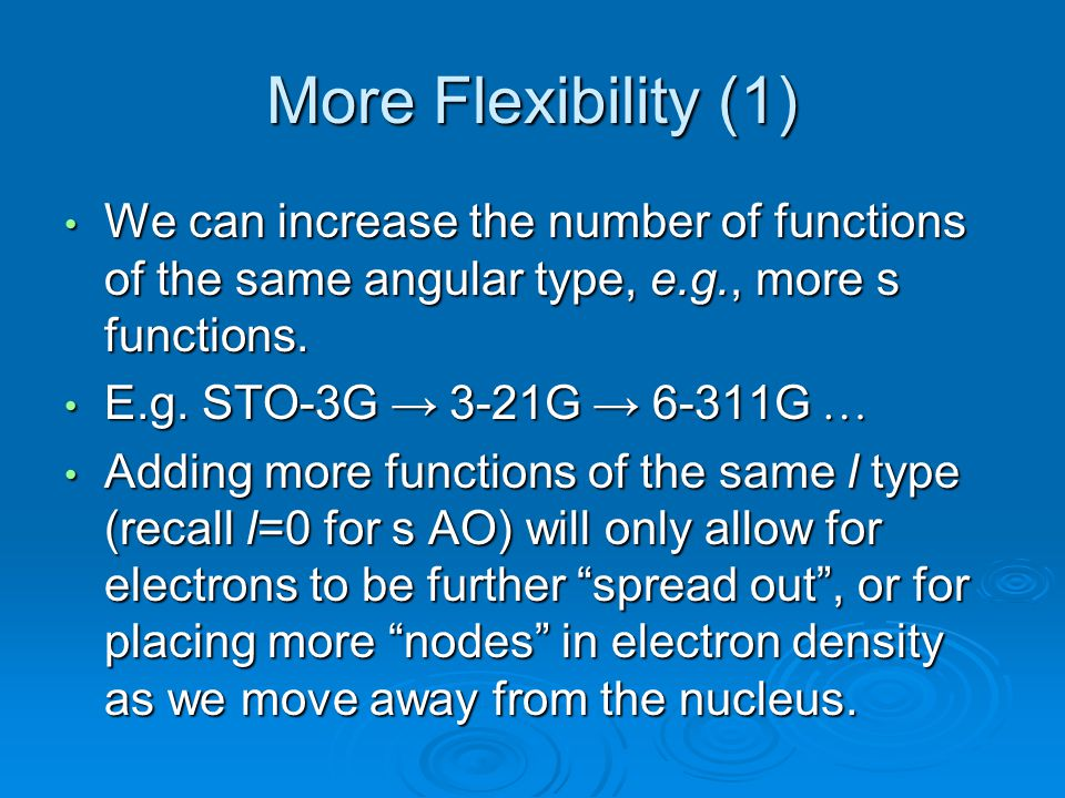 More Flexibility (1) We can increase the number of functions of the same angular type, e.g., more s functions.