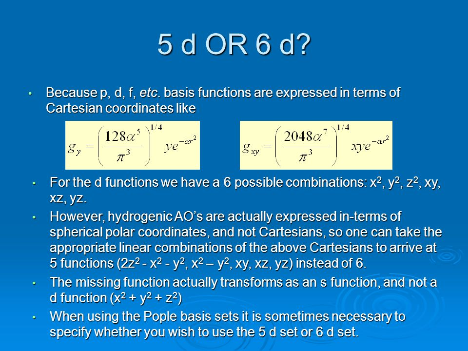 5 d OR 6 d Because p, d, f, etc. basis functions are expressed in terms of Cartesian coordinates like.