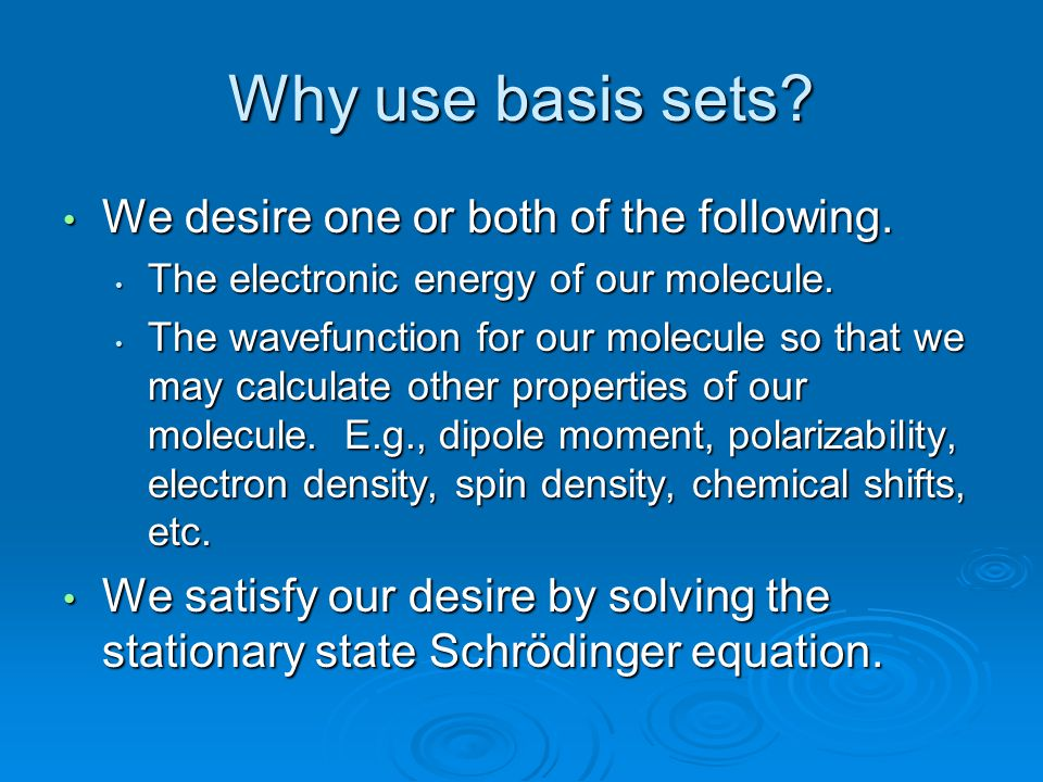 Why use basis sets We desire one or both of the following.