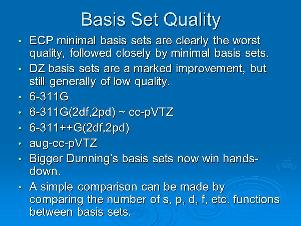 Basis Set Quality ECP minimal basis sets are clearly the worst quality, followed closely by minimal basis sets.