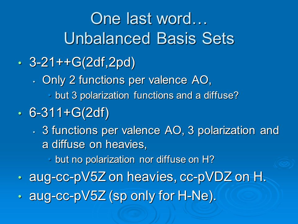 One last word… Unbalanced Basis Sets