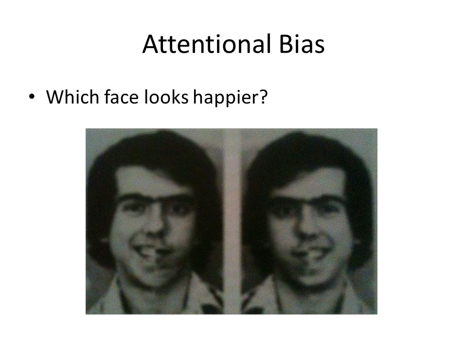 Attentional Bias Which face looks happier