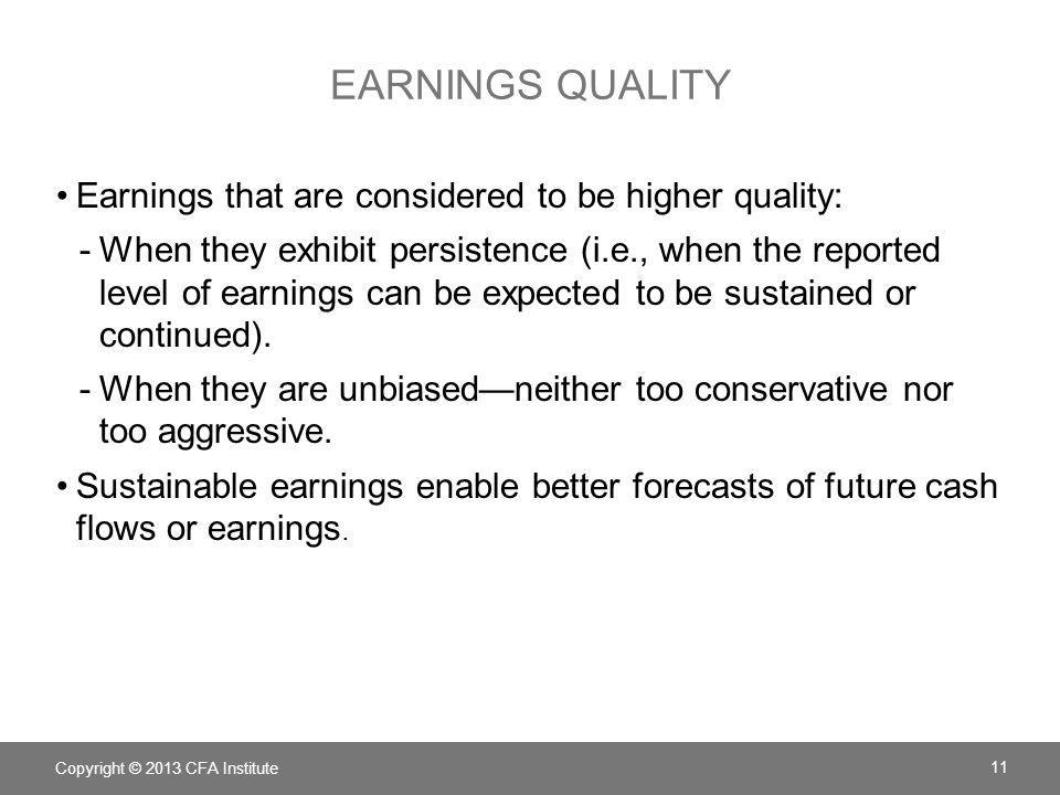 earnings quality Earnings that are considered to be higher quality: