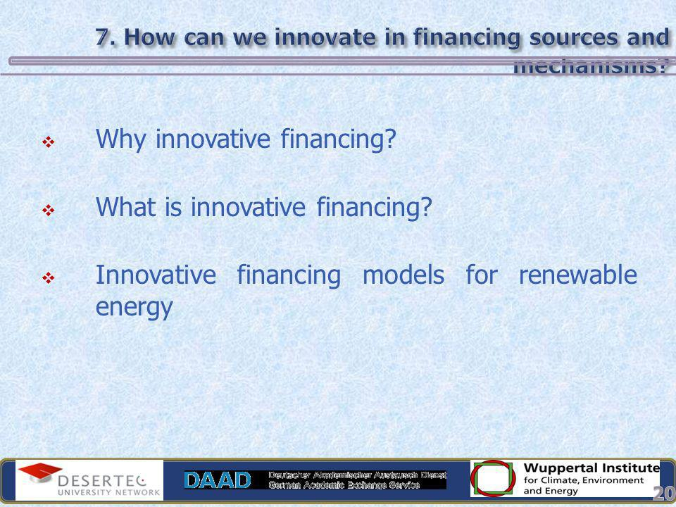 7. How can we innovate in financing sources and mechanisms