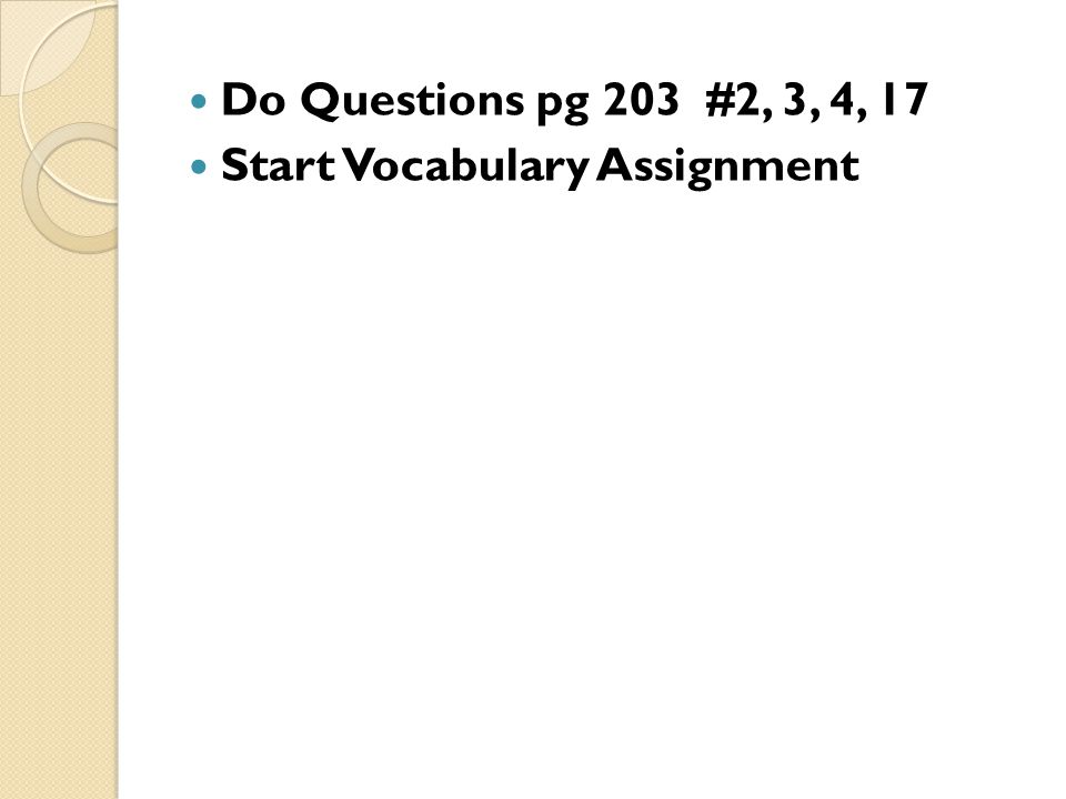 Do Questions pg 203 #2, 3, 4, 17 Start Vocabulary Assignment