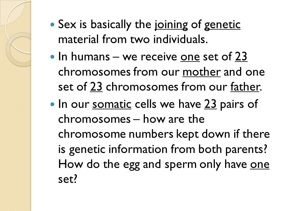 Sex is basically the joining of genetic material from two individuals.