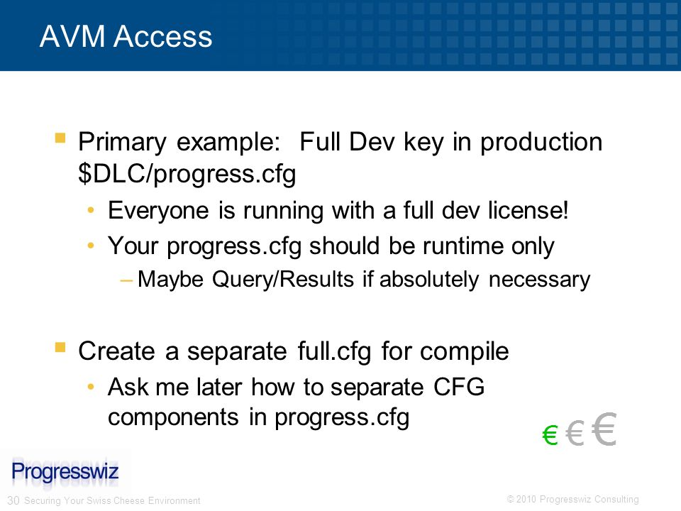 AVM Access Primary example: Full Dev key in production $DLC/progress.cfg. Everyone is running with a full dev license!