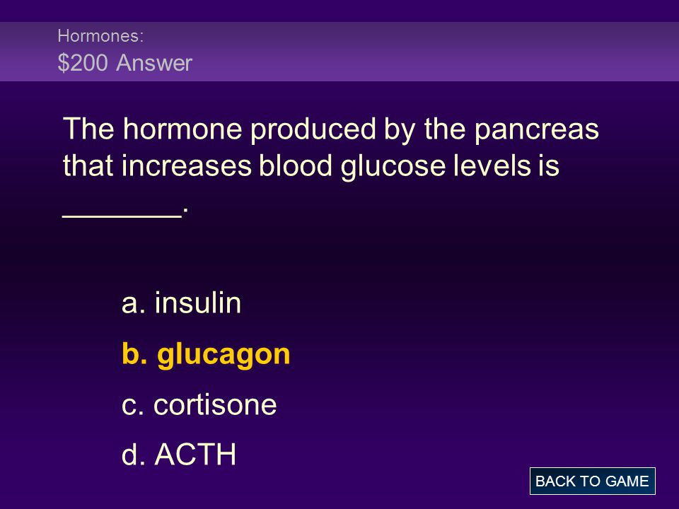 Hormones: $200 Answer The hormone produced by the pancreas that increases blood glucose levels is _______.