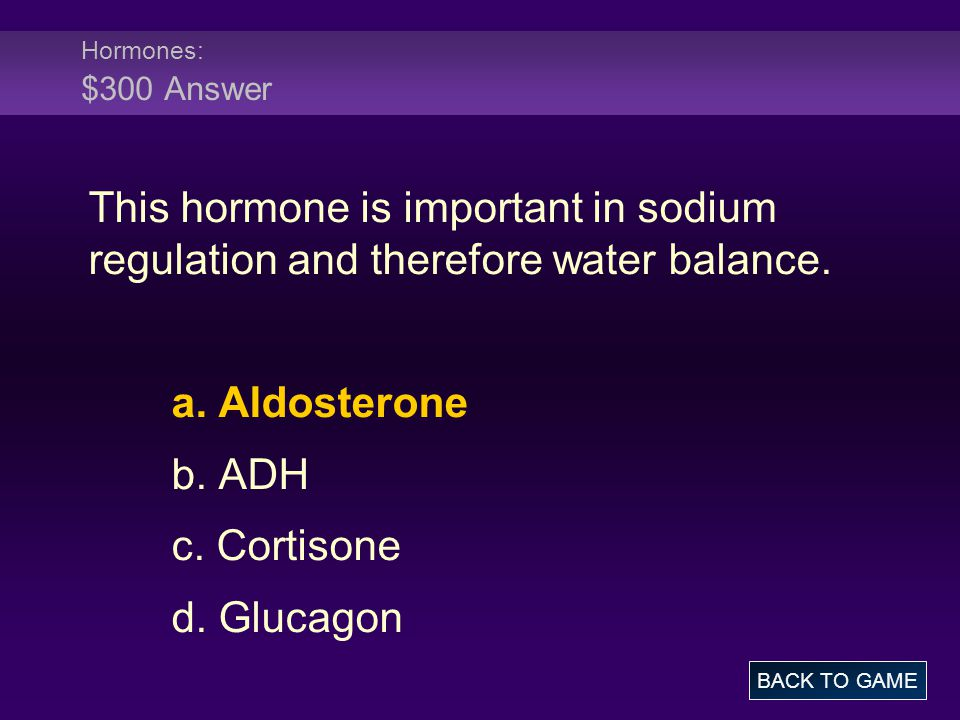 Hormones: $300 Answer This hormone is important in sodium regulation and therefore water balance. a. Aldosterone.
