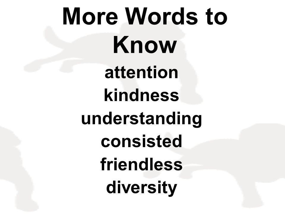 More Words to Know attention kindness understanding consisted