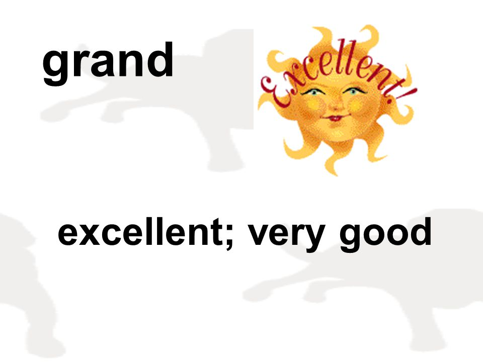 grand excellent; very good