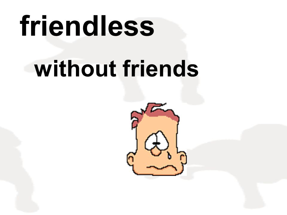 friendless without friends