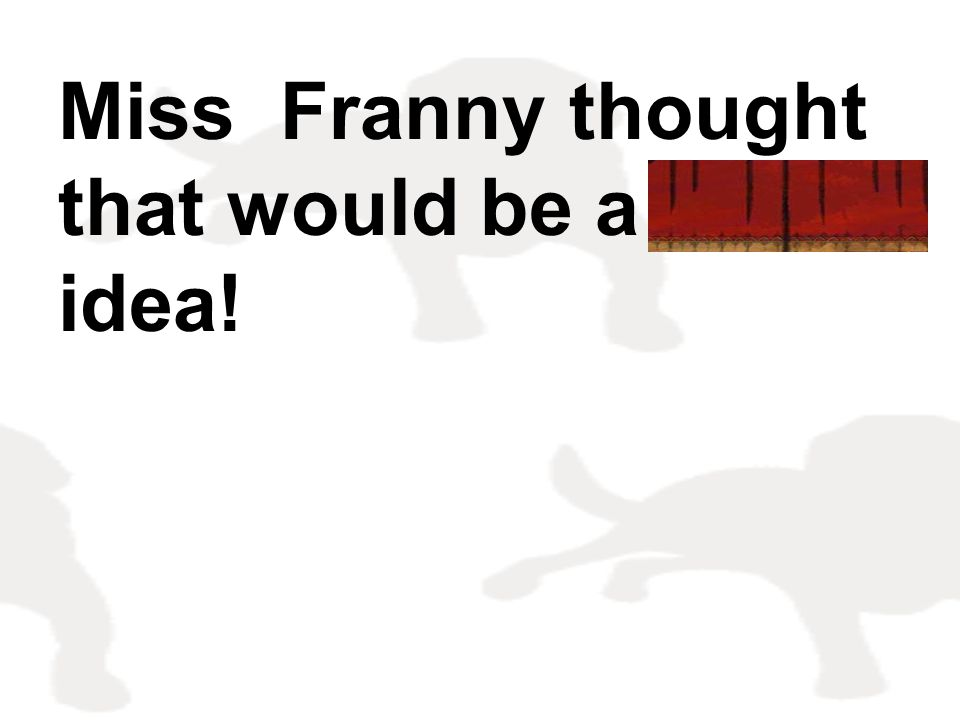 Miss Franny thought that would be a grand idea!