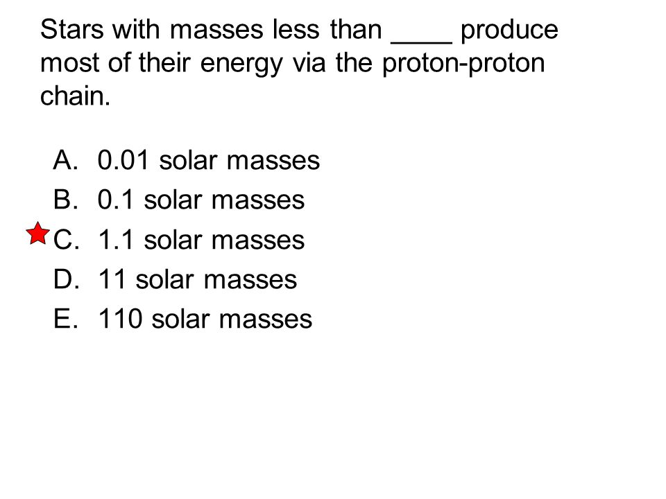 Stars with masses less than ____ produce most of their energy via the proton-proton chain.