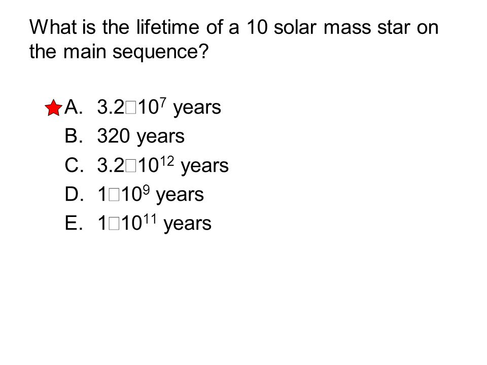 What is the lifetime of a 10 solar mass star on the main sequence