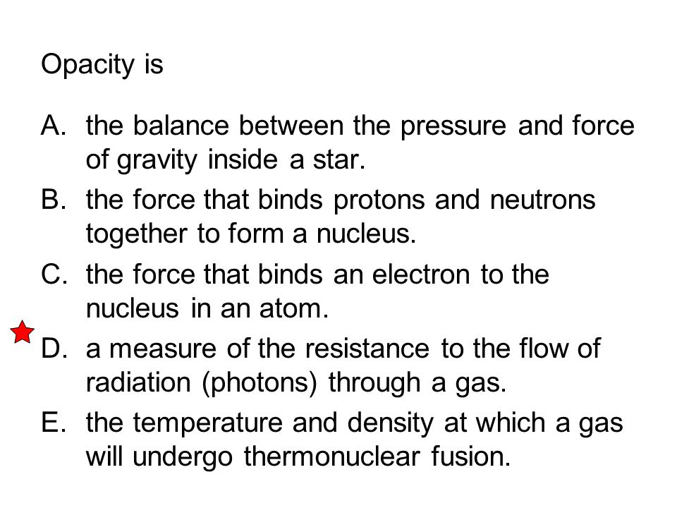 Opacity is the balance between the pressure and force of gravity inside a star.