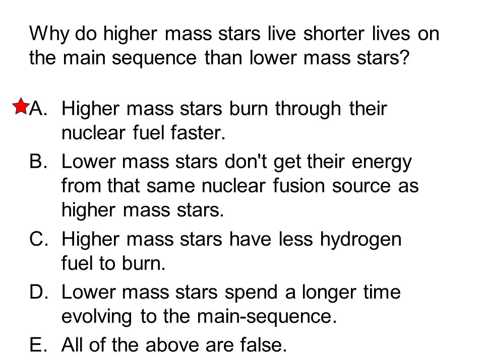 Why do higher mass stars live shorter lives on the main sequence than lower mass stars