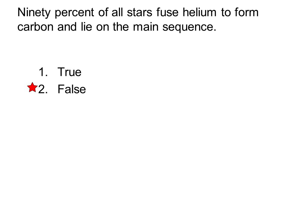 Ninety percent of all stars fuse helium to form carbon and lie on the main sequence.