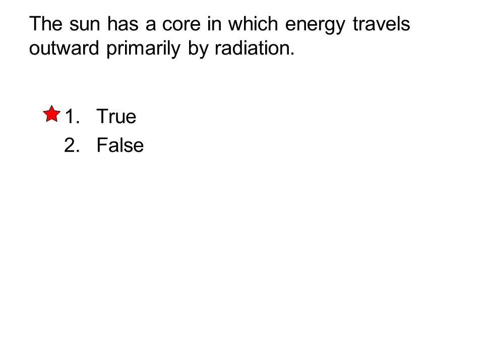 The sun has a core in which energy travels outward primarily by radiation.