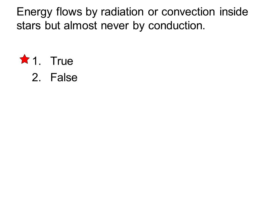 Energy flows by radiation or convection inside stars but almost never by conduction.
