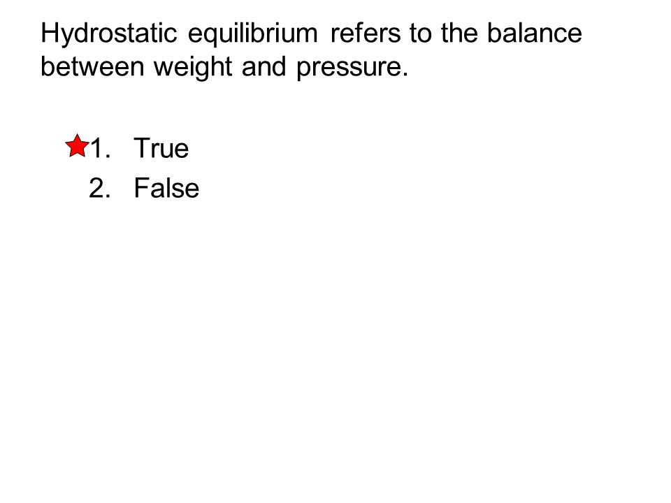 Hydrostatic equilibrium refers to the balance between weight and pressure.
