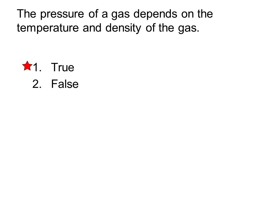 The pressure of a gas depends on the temperature and density of the gas.