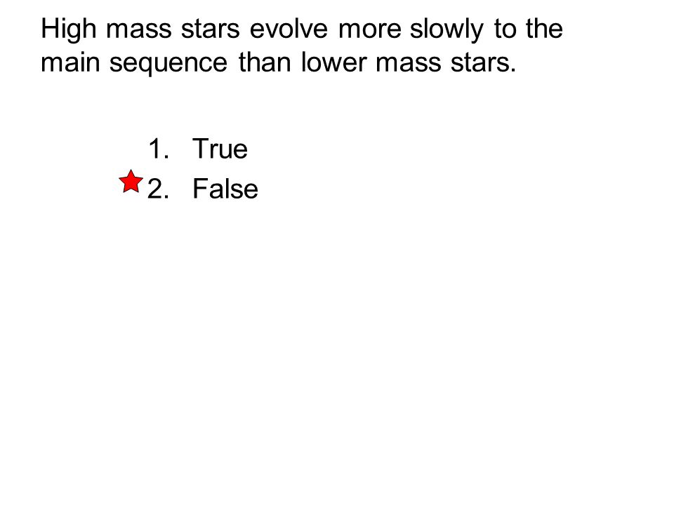 High mass stars evolve more slowly to the main sequence than lower mass stars.