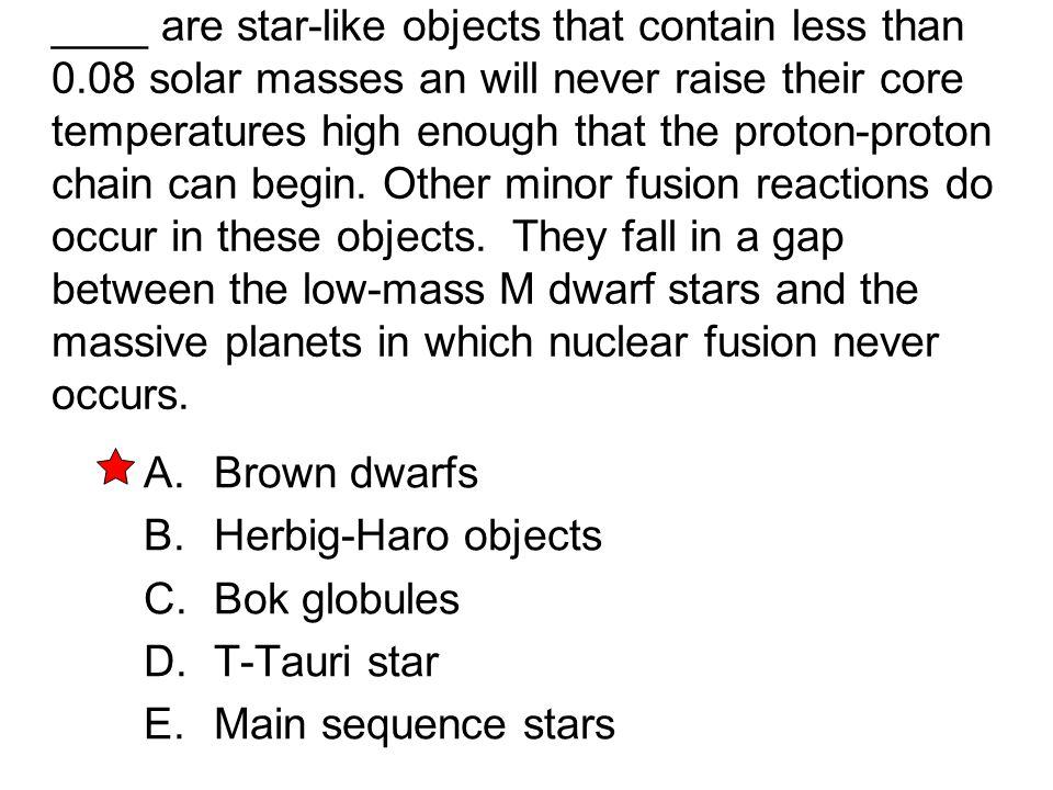 ____ are star-like objects that contain less than 0