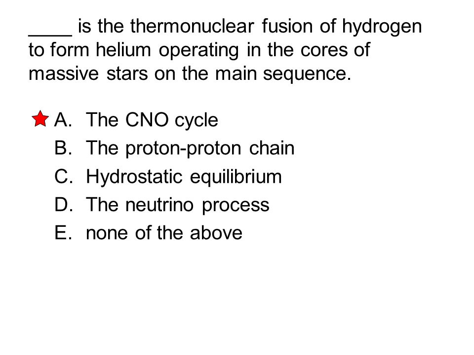 ____ is the thermonuclear fusion of hydrogen to form helium operating in the cores of massive stars on the main sequence.