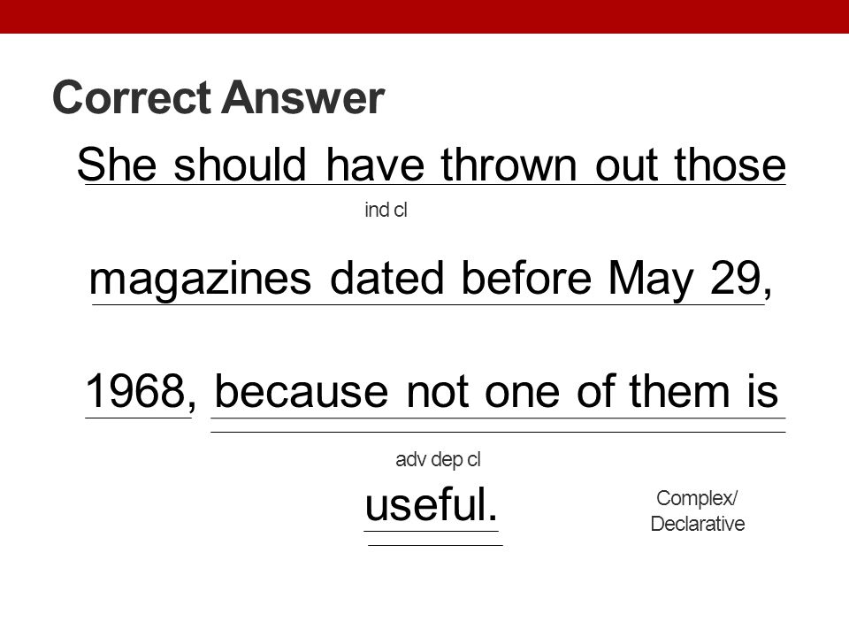 Correct Answer She should have thrown out those magazines dated before May 29, 1968, because not one of them is useful.