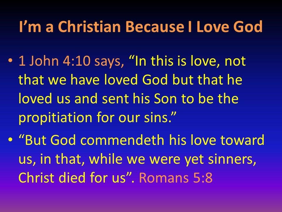 I'm a Christian Because I Love God